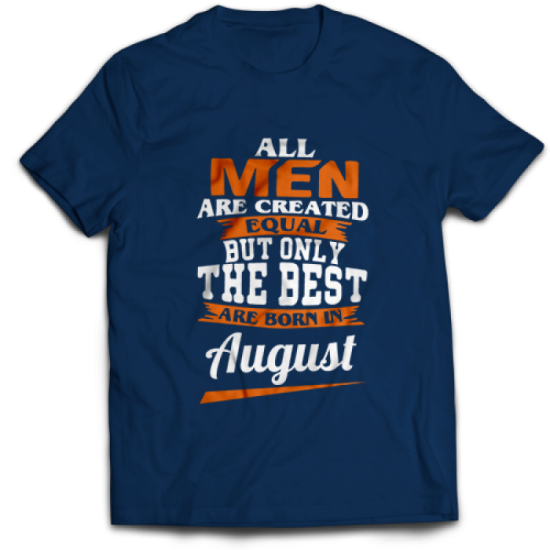 Тениска All men are created equal but only the best are born in August