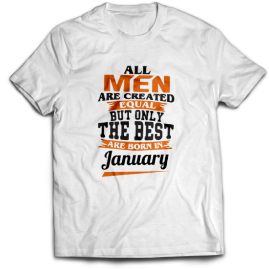 Тениска All men are created equal but only the best are born in January