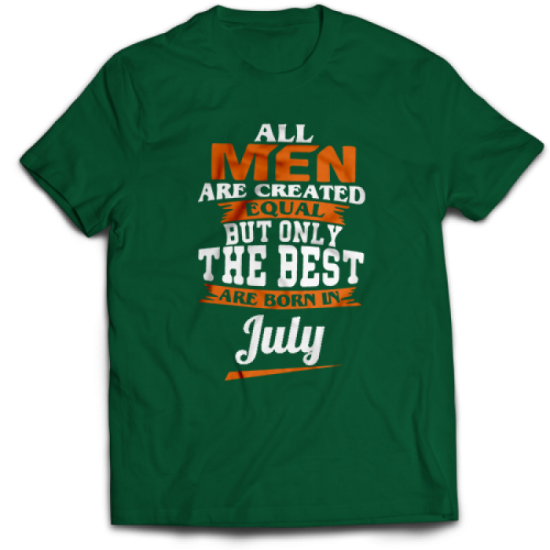 Тениска All men are created equal but only the best are born in July