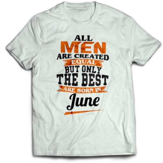Тениска All men are created equal but only the best are born in June