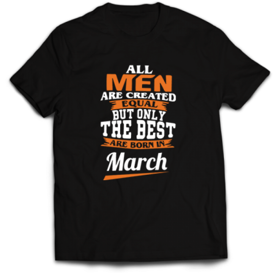 Тениска All men are created equal but only the best are born in March