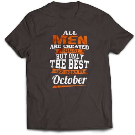 Тениска All men are created equal but only the best are born in October