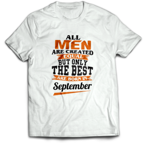 Тениска All men are created equal but only the best are born in September