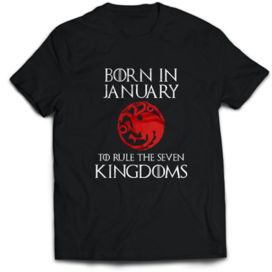 Тениска с щампа Born in January to rule the Seven Kingdoms Targaryen