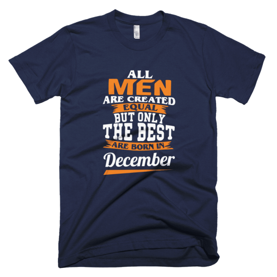 Тениска с щампа All men are created equal but only the best are born in December
