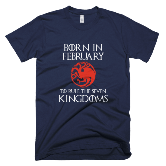 Тениска с щампа Born in February to rule the Seven Kingdoms Targaryen