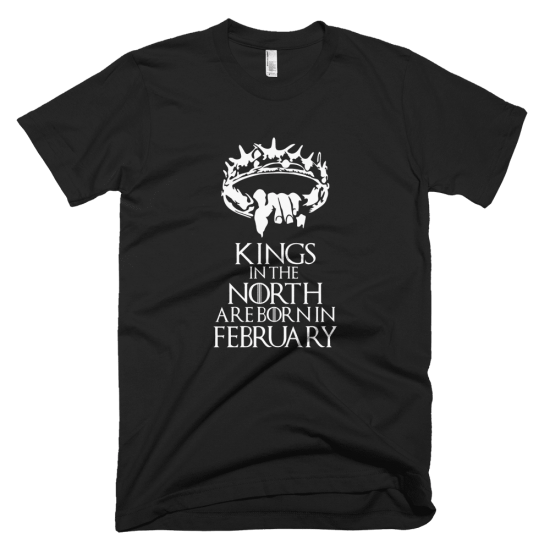 Тениска с щампа Kings in the North are born in February