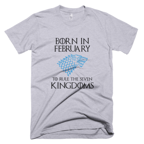 Тениска с щампа Born in February to rule the Seven Kingdoms Stark