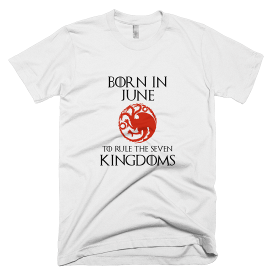 Тениска с щампа Born in June to rule the Seven Kingdoms Targaryen