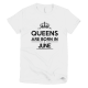 Тениска с щампа  Queens are born in June