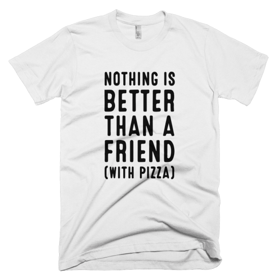 Тениска с щампа Nothing is better than a friend (with pizza)