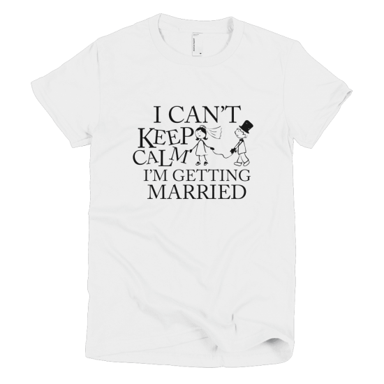 Тениска с щампа I can't keep calm I'm getting married