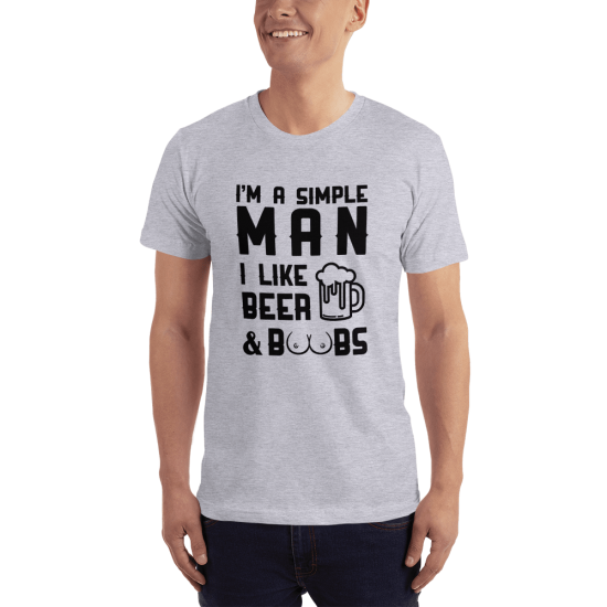 Тениска с щампа I'm a simple man I like Beer and Boobs