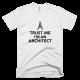 Тениска с щампа Trust me I'm an Architect