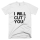 Тениска с щампа I will cut you
