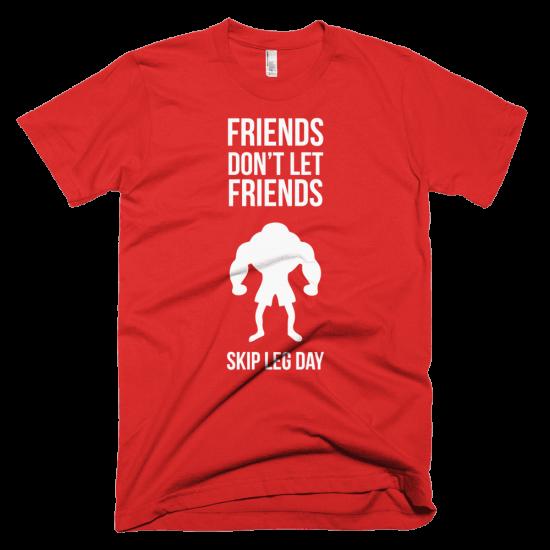 Тениска с щампа Friends don't let friends skip leg day