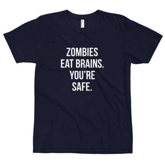 Тениска с щампа Zombies eat Brains. You're safe