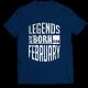 Тениска с щампа LEGENDS ARE BORN IN FEBRUARY