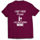 Тениска с щампа I DONT NEED THERAPY I JUST NEED TO DRINK WINE