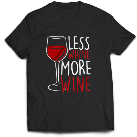 Тениска с щампа LESS WHINE MORE WINE