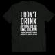 Тениска с щампа I DON'T DRINK
