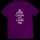 Тениска с щампа KEEP CALM AND LOVE ME