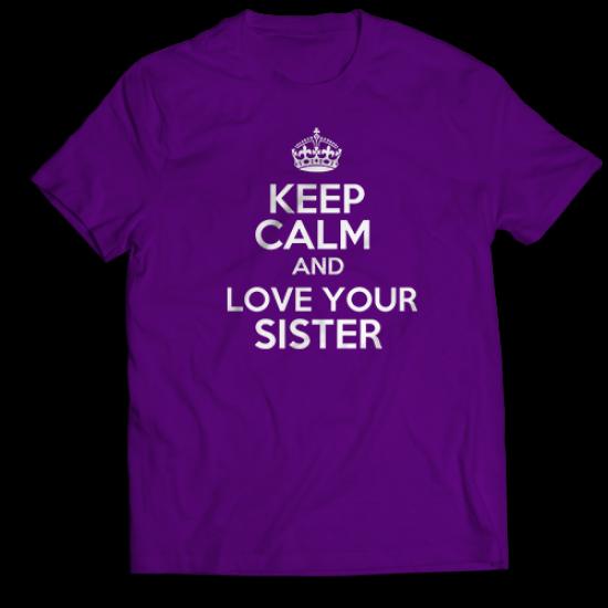 Тениска с щампа KEEP CALM AND LOVE YOUR SISTER