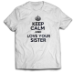 Тениска с щампа KEEP CALM AND LOVE YOUR SISTER
