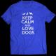 Тениска с щампа KEEP CALM AND LOVE DOGS