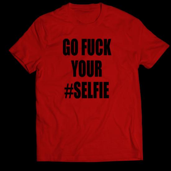 Тениска с щампа GO FUCK YOUR SELFIE