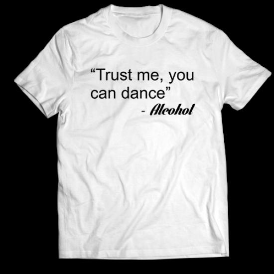 Тениска с щампа TRUST ME, ALCOHOL