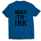 Тениска с щампа BORN TO INK