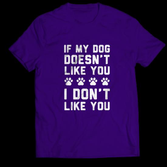Тениска с щампа IF MY DOG DOESN'T LIKE YOU