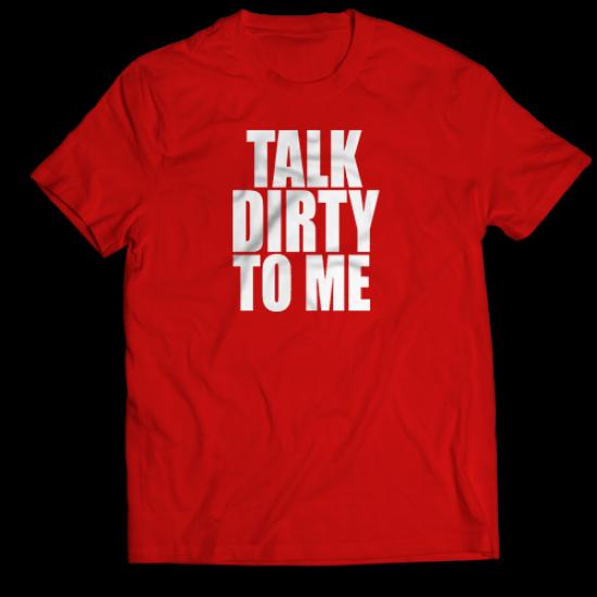 Тениска с щампа TALK DIRTY TO ME