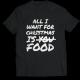 Тениска с щампа  ALL I WANT FOR CHRISTMAS IS FOOD