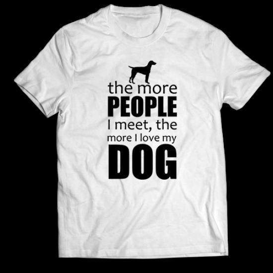 Тениска с щампа THE MORE I LOVE MY DOG